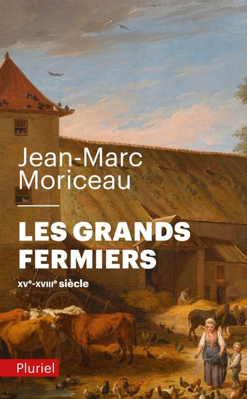 Les grands fermiers ; XVe-XVIIIe siècle