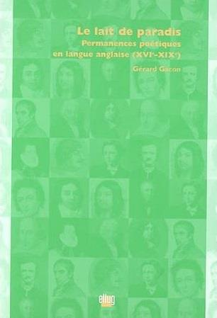 Le lait de paradis - permanences poetiques en langue anglaise (xvie-xixe siecle) (édition 2005)