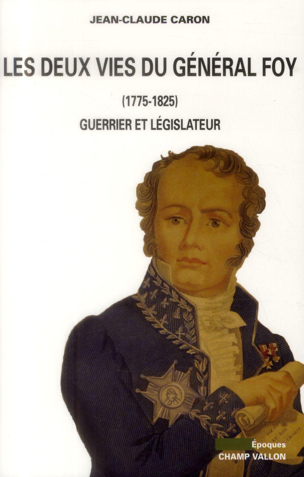 Les deux vies du Général Foy (1775-1825) ; guerrier et législateur