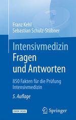 Intensivmedizin Fragen und Antworten  - Franz Kehl - Sebastian Schulz-Stübner