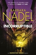 Incorruptible (Inspector Ikmen Mystery 20)  - Barbara Nadel