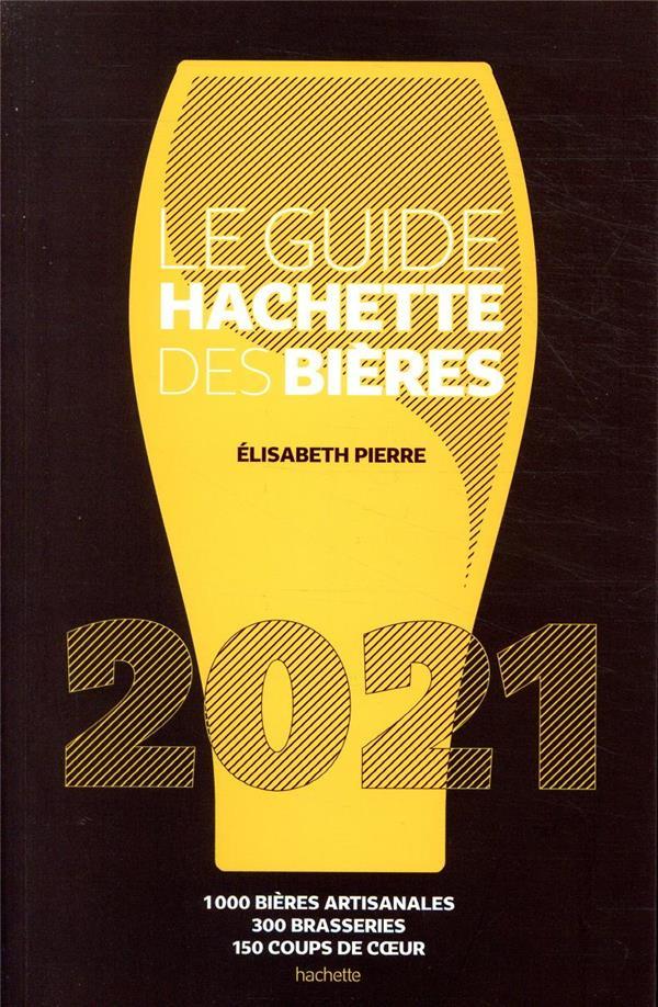 Le guide Hachette des bières ; 1000 bières artisanales, 300 brasseries, 150 coups de coeur (édition 2021)