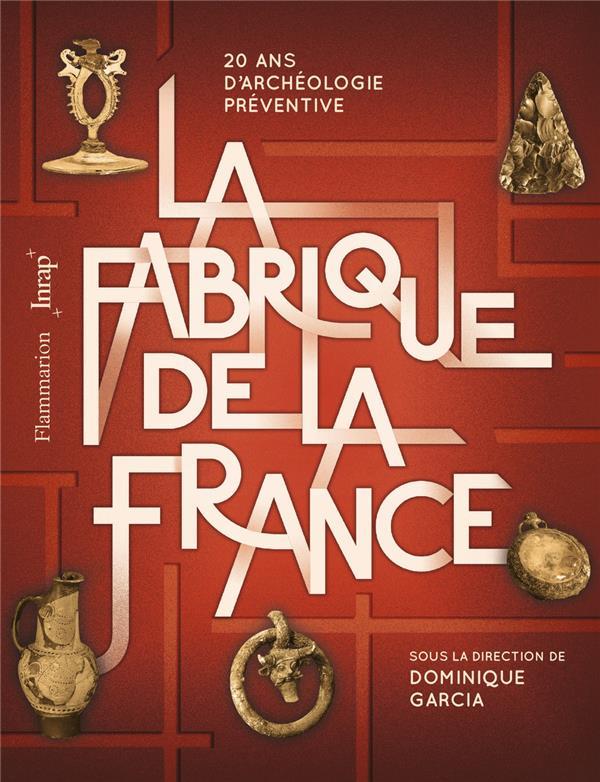 La fabrique de la France ; 20 ans d'archéologie préventive