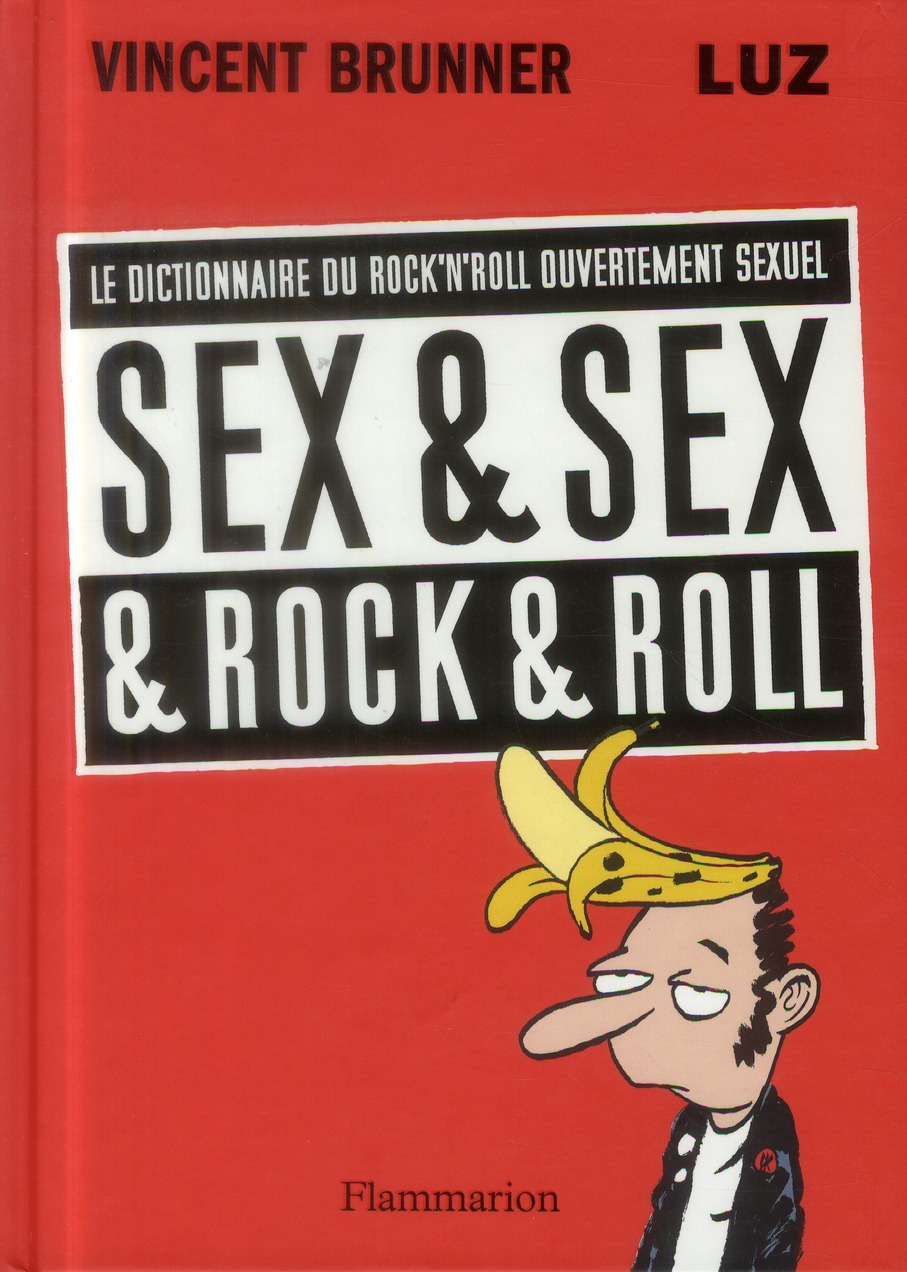 Sex & sex & rock'n roll ; le dictionnaire du rock'n'roll ouvertement sexuel