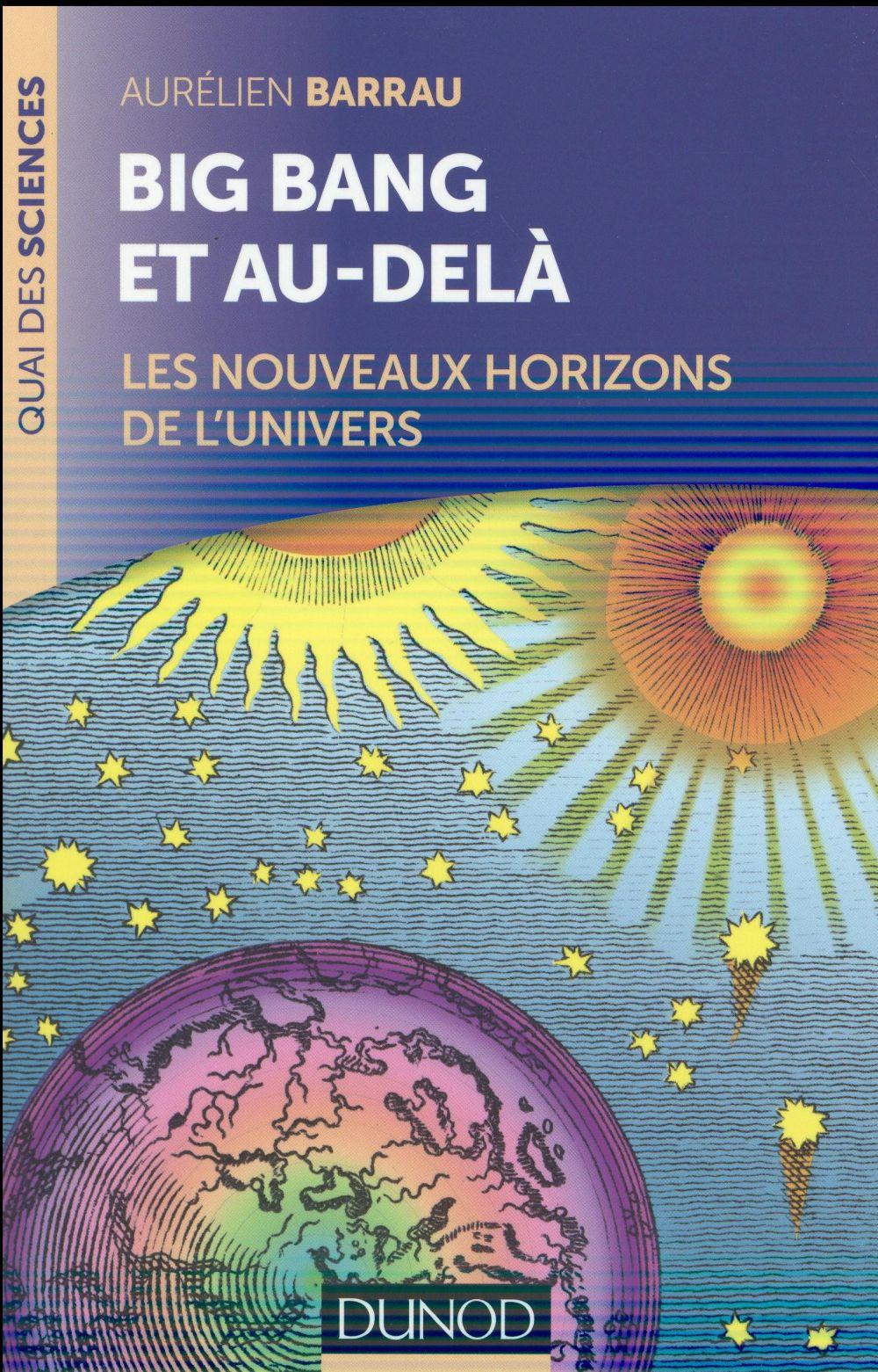 Big bang et au-delà ; les nouveaux horizons de l'univers (2e édition)