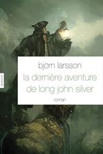 La dernière aventure de Long John Silver  - Bjorn Larsson