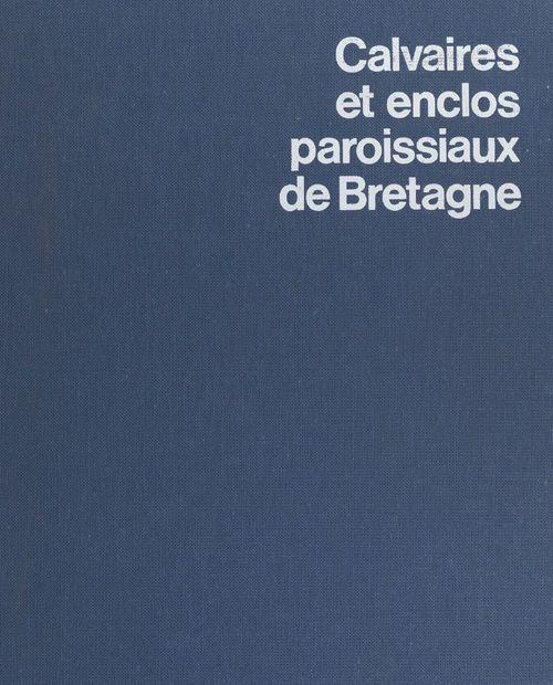 Calvaires et enclos paroissiaux de Bretagne  - Jacques Fréal