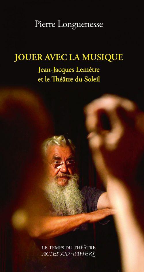 Jouer avec la musique ; Jean-Jacques Lemêtre et le Théâtre du Soleil