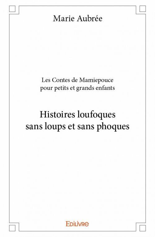 Les Contes De Mamiepouce Pour Petits Et Grands Enfants ; Histoires Loufoques Sans Loups Et Sans Phoques