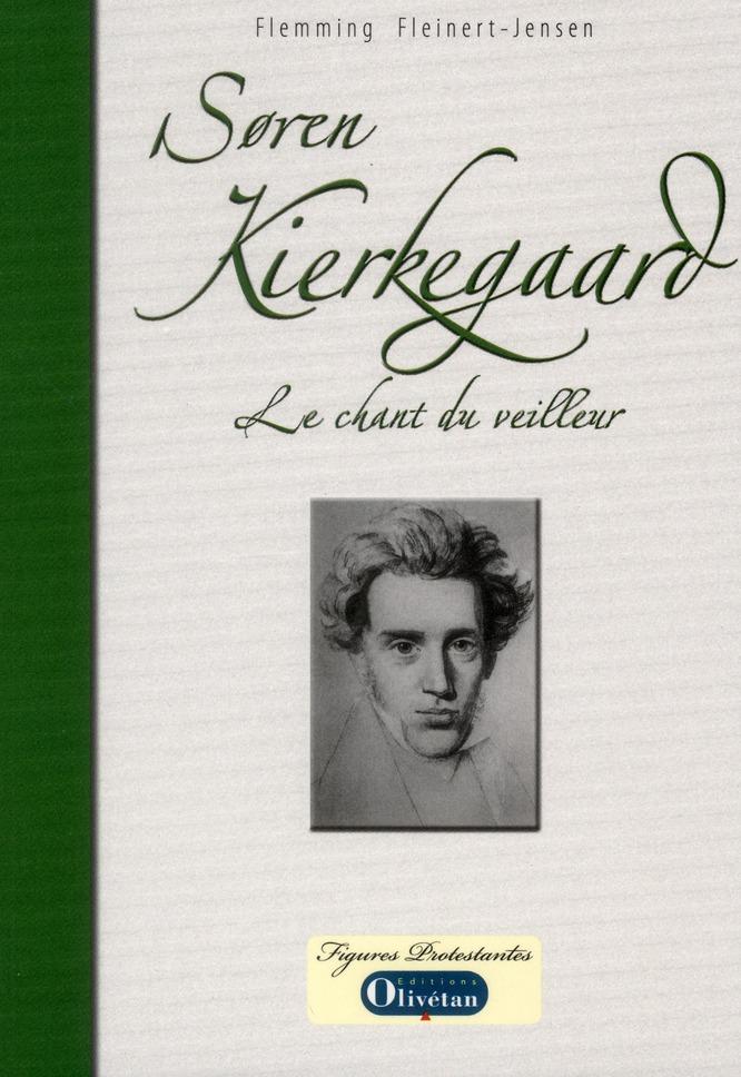 Soren Kierkegaard, le chant du veilleur ; essai biographique