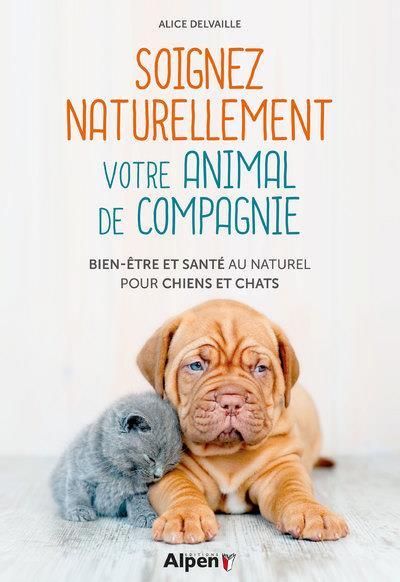 Soigner naturellement son animal de compagnie ; bien-être et santé au naturel pour chiens et chats