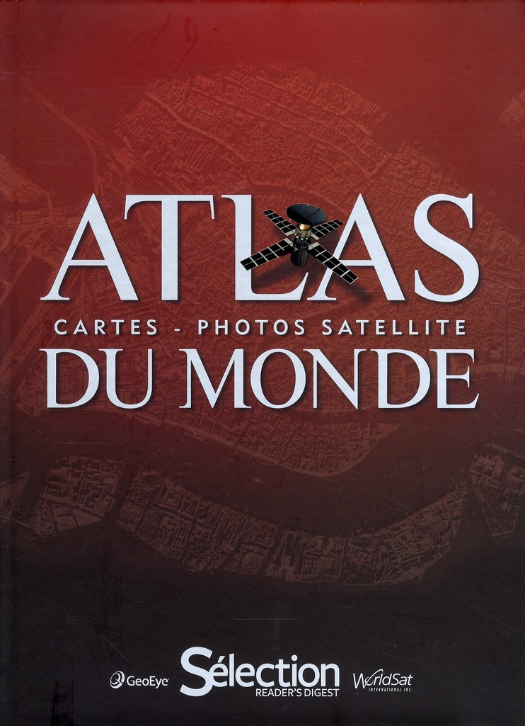 Atlas Du Monde ; Cartes Et Photos Satellite