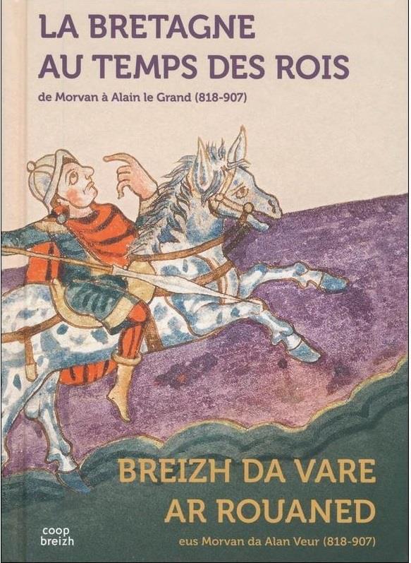 La Bretagne au temps des rois ; de Morvan à Alain le grand (818-907)