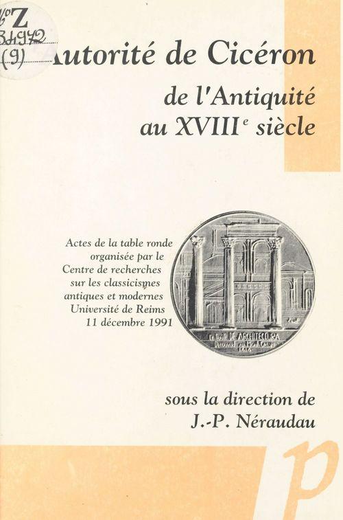 L'autorité de Cicéron de l'Antiquité au XVIIIe siècle  - Jean-Pierre Neraudau  - . Collectif