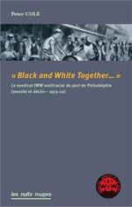 Black & white together ; le syndicat iww interracial du port de philadelphie (montée et déclin, 1913-22)