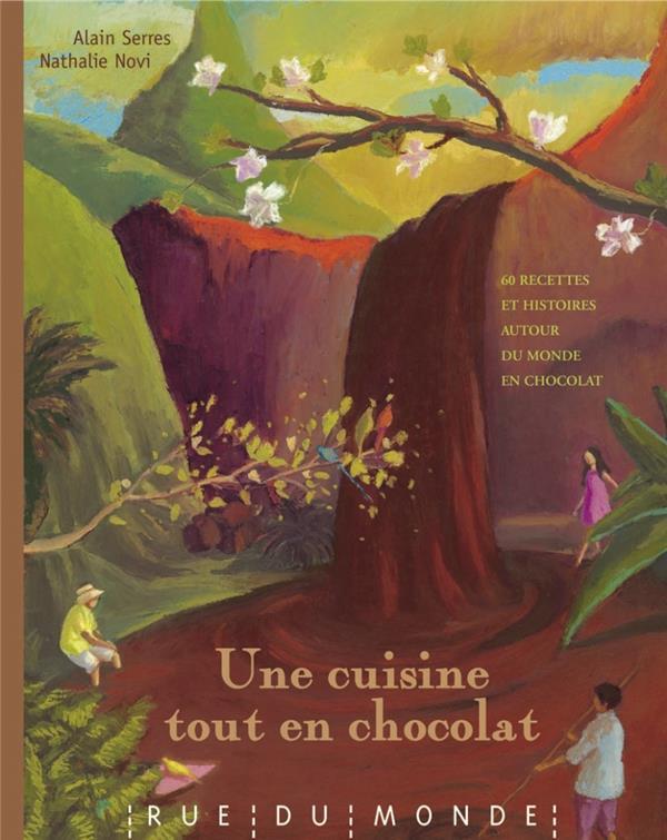 Une Cuisine Tout En Chocolat ; 60 Recettes Et Histoires Autour Du Monde En Chocolat