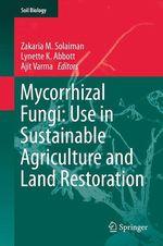 Mycorrhizal Fungi: Use in Sustainable Agriculture and Land Restoration  - Lynette K. Abbott - Ajit Varma - Zakaria M. Solaiman
