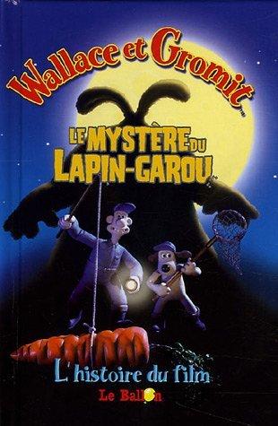 Wallace et gromit ; le mystere du lapin-garou ; l'histoire du film