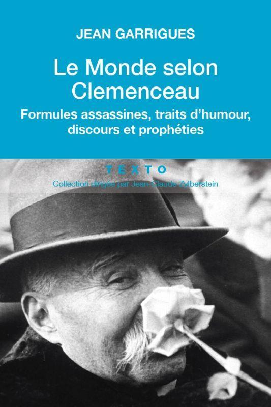 Le monde selon Clémenceau ; formules assassines, trait d'humour, discours et prophéties