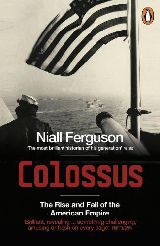 Colossus ; The Rise and Fall of the American Empire