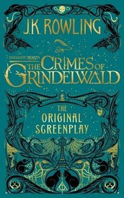 THE CRIMES OF GRINDELWALD - FANTASTIC BEASTS. THE ORIGINAL SCREENPLAY