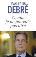 Vente Livre Numérique : Ce que je ne pouvais pas dire  - Jean-Louis Debré