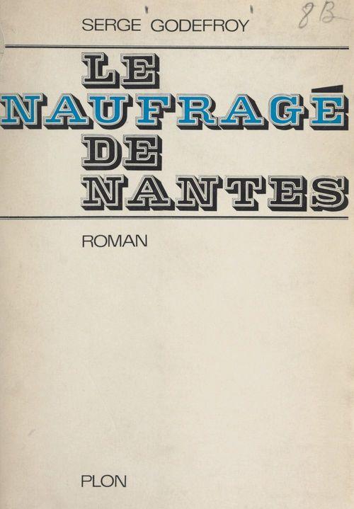 Le naufragé de Nantes  - Serge Godefroy