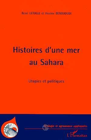 Histoires d'une mer au Sahara ; utopies et politiques