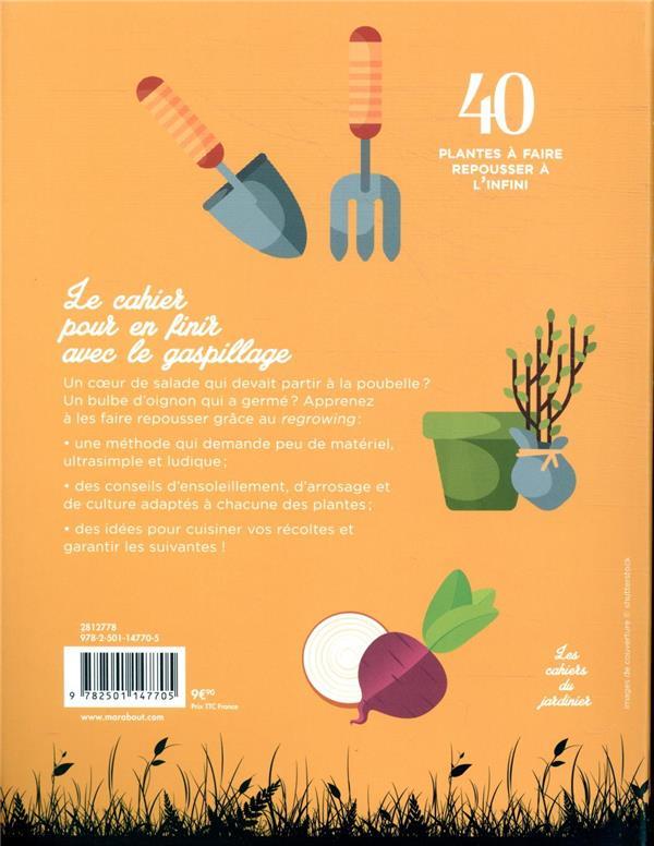 Les cahiers du jardinier ; faire repousser ses légumes à l'infini