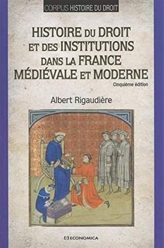 Histoire du droit et des institutions dans la france medievale et moderne