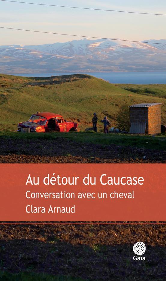 Au détour du Caucase ; conversations avec un cheval