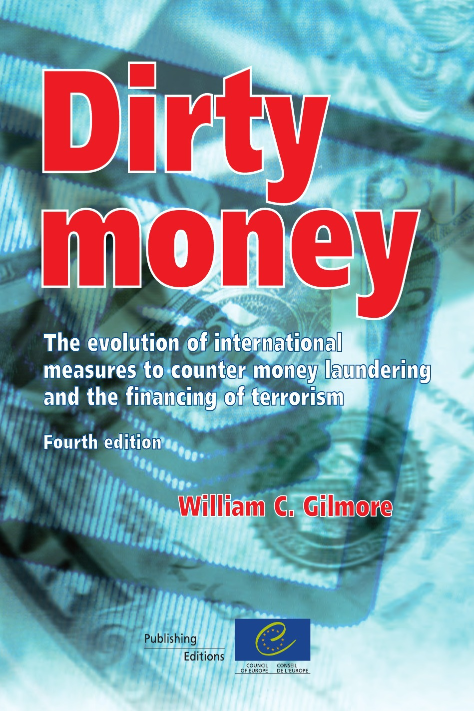 dirty money ; the evolution of international measures to counter money laundering and the financing of terrorism (4th edition)