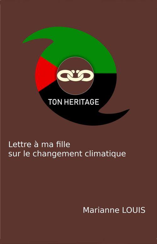 Ton héritage ; lettre à ma fille sur le changement climatique