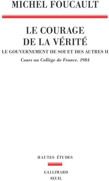 Le gouvernement de soi et des autres t.2 ; le courage de la vérité ; cours au collège de France (1984)