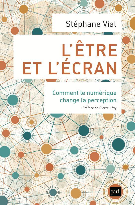 L'être et l'écran ; comment le numérique change la perception