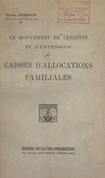 Vente EBooks : Le mouvement de création et d'extension des Caisses d'allocations familiales  - Victor Guesdon
