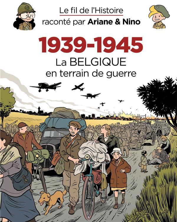 Le fil de l'Histoire raconté par Ariane & Nino t.33 ; 1939-1945, la Belgique en terrain de guerre