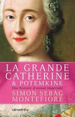 La grande Catherine et Potemkine ; une histoire d'amour impériale  - Simon Sebag Montefiore