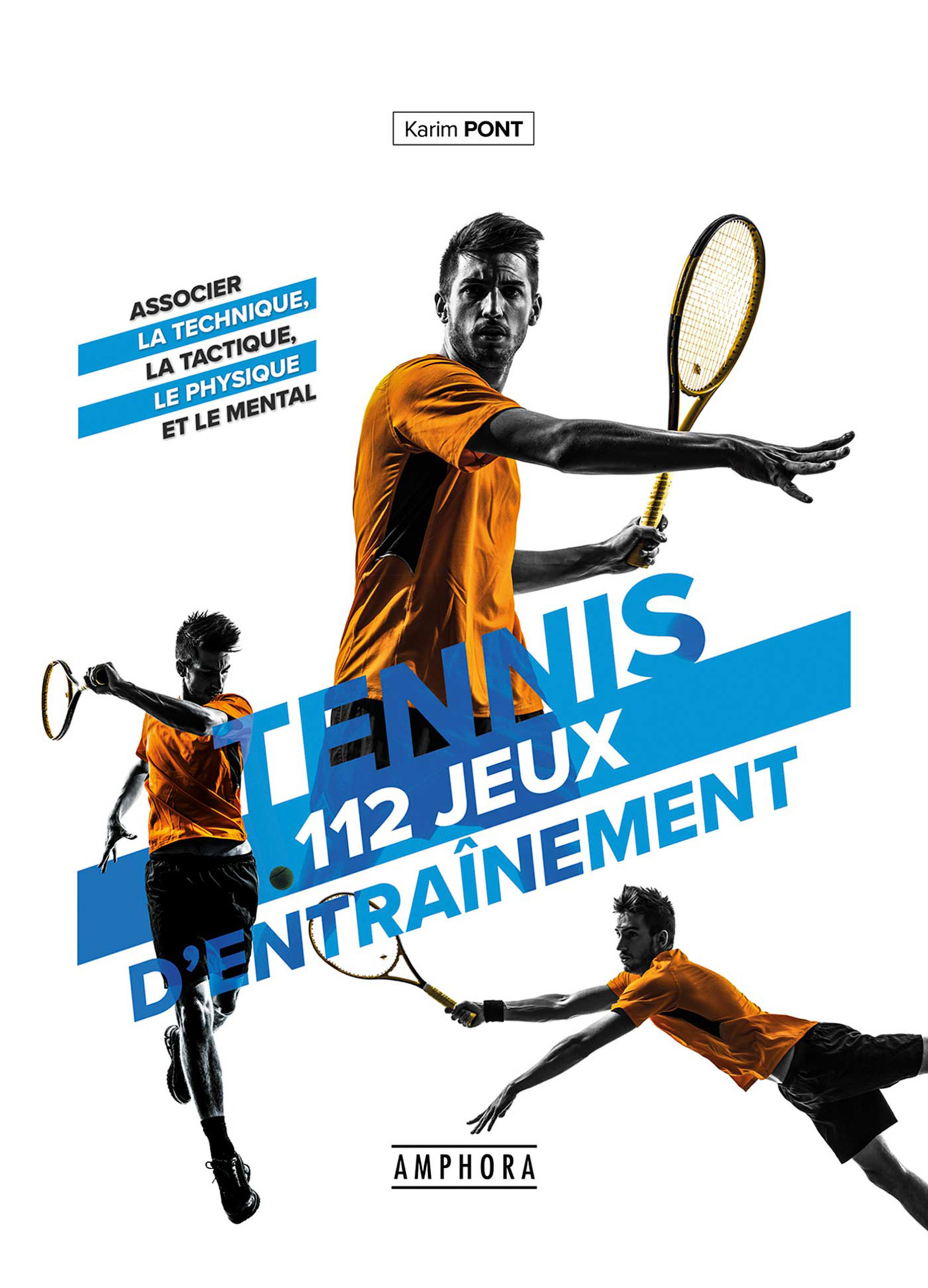 Tennis ; 112 jeux d'entraînement pour tous ; associer la technique, la tactique, le physique et le mental