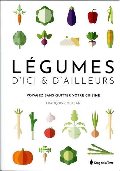 Légumes d'ici & d'ailleurs ; voyagez sans quitter votre cuisine