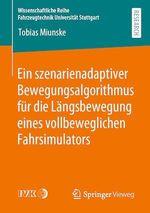 Ein szenarienadaptiver Bewegungsalgorithmus für die Längsbewegung eines vollbeweglichen Fahrsimulators  - Tobias Miunske