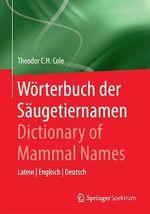 Wörterbuch der Säugetiernamen - Dictionary of Mammal Names  - Theodor C.H. Cole