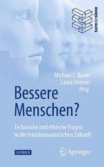 Bessere Menschen? Technische und ethische Fragen in der transhumanistischen Zukunft  - Michael C. Bauer - Laura Deinzer