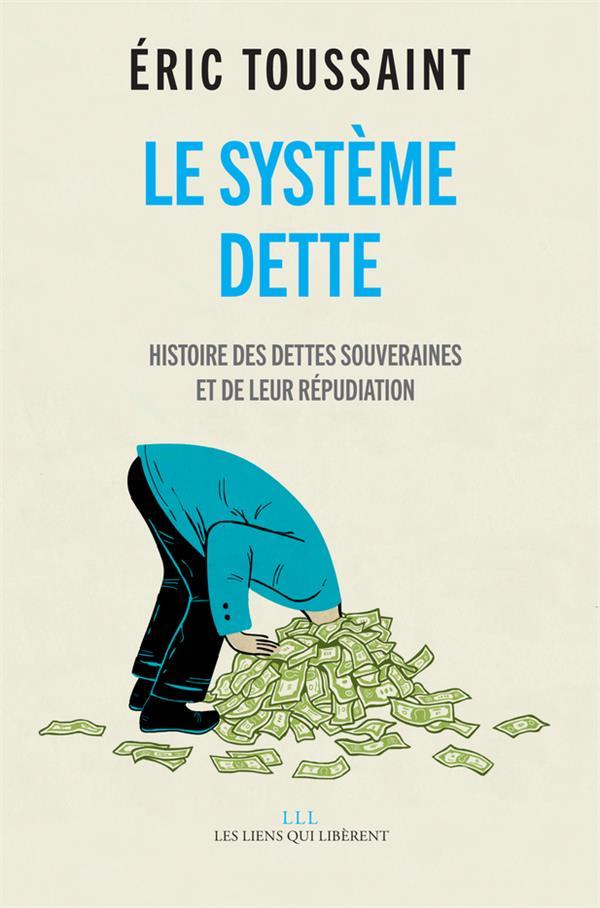 Le système dette ; histoire des dettes souveraines et de leur répudiation