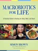 Macrobiotics for Life  - Simon Brown