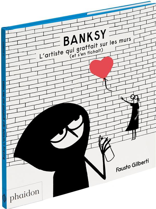 BANSKY. L'ARTISTE QUI GRAFFAIT SUR LES MURS (ET S'EN FICHAIT)