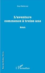 Vente EBooks : L'aventure commence à treize ans  - Guy Delécraz