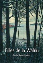 Vente Livre Numérique : Filles de la Walïlü  - Cécile ROUMIGUIERE