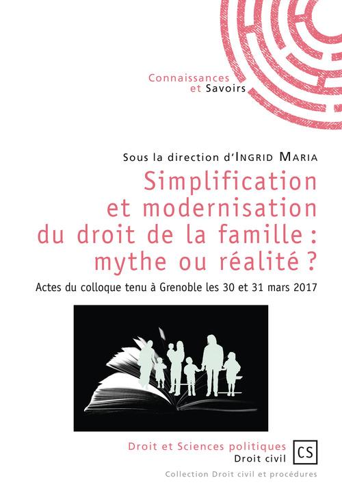 Simplification et modernisation du droit de la famille : mythe ou réalité ? actes du colloque tenu à Grenoble les 30 et 31 mars 2017