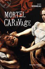 Mortel Caravage  - Renée Bonneau